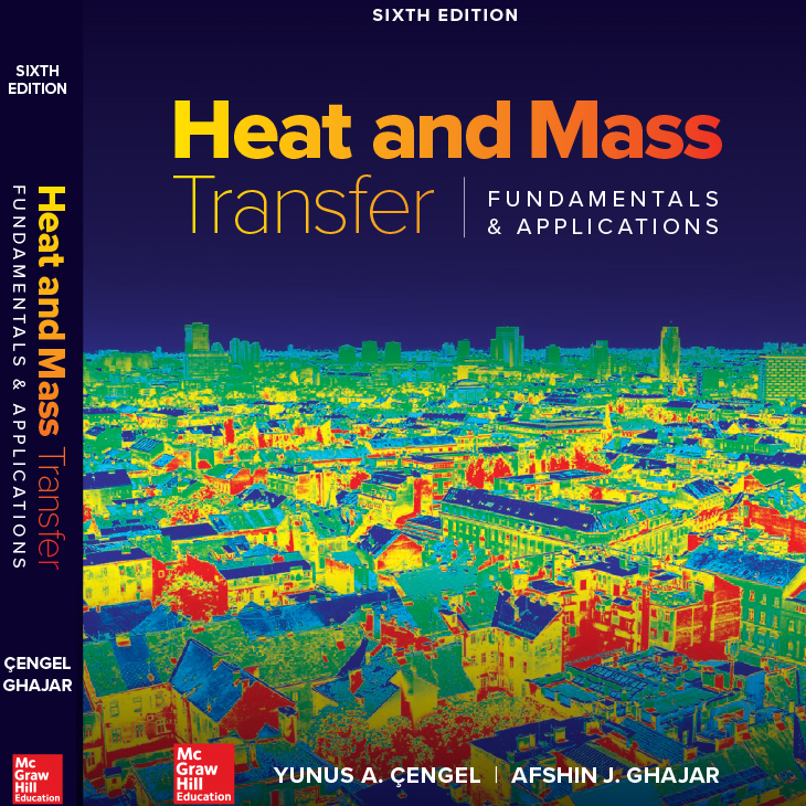 Dr. Afshin Ghajar's sixth edition of Heat and Mass Transfer - Fundamentals & Applications